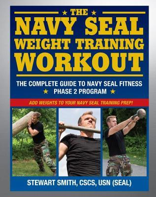 Navy SEAL Weight Training: The Complete Workout