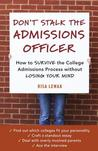 Don't Stalk the Admissions Officer: How to Survive the College Admissions Process without Losing Your Mind