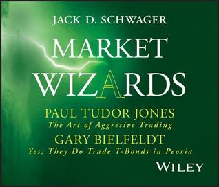 Market Wizards Disc 4: Interviews with Paul Tudor Jones, the Art of Aggressive Trading and Gary Bielfeldt, Yes, They Do Trade T-Bonds in Peoria