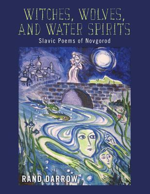 Witches, Wolves, and Water Spirits: slavic poems of Novgorod