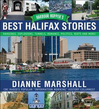 harbour-hopper-s-best-halifax-stories-hangings-explosions-tunnels-romance-politics-riots-and-more