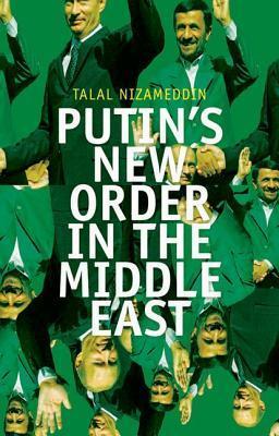 Putin's New Order in the Middle East. Talal Nizameddin