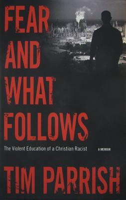 Fear and What Follows: The Violent Education of a Christian Racist, A Memoir