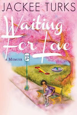 Waiting For Love: A Memoir