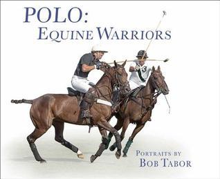 Polo: Equine Warriors por Bob Tabor