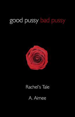 Good Pussy Bad Pussy by A. Aimee