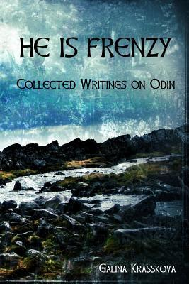 He Is Frenzy: Collected Writings on Odin