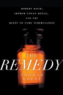 The Remedy: Robert Koch, Arthur Conan Doyle, and the Quest