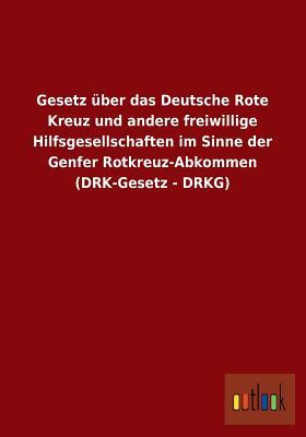 Gesetz Uber Das Deutsche Rote Kreuz Und Andere Freiwillige Hilfsgesellschaften Im Sinne Der Genfer Rotkreuz-Abkommen