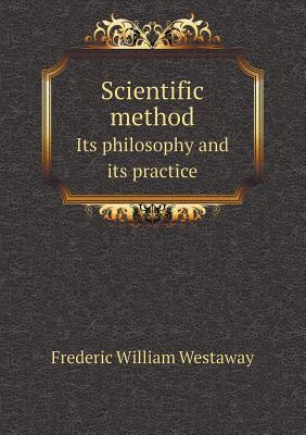 Scientific Method Its Philosophy and Its Practice