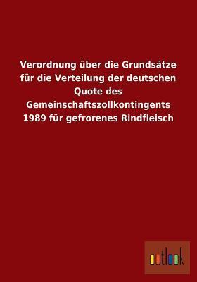Verordnung Uber Die Grundsatze Fur Die Verteilung Der Deutschen Quote Des Gemeinschaftszollkontingents 1989 Fur Gefrorenes Rindfleisch