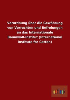 Verordnung Uber Die Gewahrung Von Vorrechten Und Befreiungen an Das Internationale Baumwoll-Institut