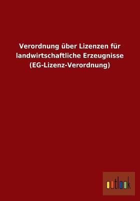 Verordnung Uber Lizenzen Fur Landwirtschaftliche Erzeugnisse