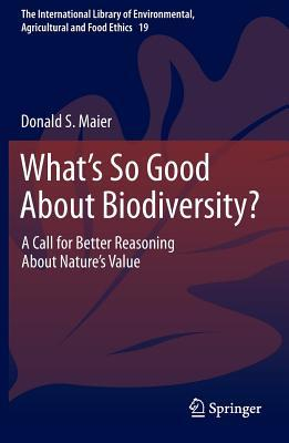What's So Good about Biodiversity?: A Call for Better Reasoning about Nature's Value