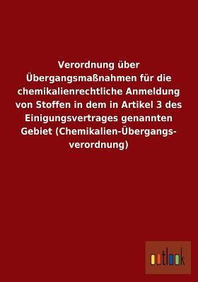 Verordnung Uber Ubergangsmassnahmen Fur Die Chemikalienrechtliche Anmeldung Von Stoffen in Dem in Artikel 3 Des Einigungsvertrages Genannten Gebiet (C