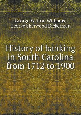 History of Banking in South Carolina from 1712 to 1900