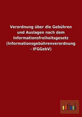 Verordnung Uber Die Gebuhren Und Auslagen Nach Dem Informationsfreiheitsgesetz