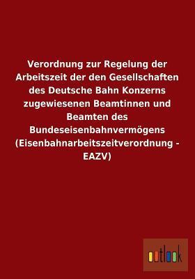Verordnung Zur Regelung Der Arbeitszeit Der Den Gesellschaften Des Deutsche Bahn Konzerns Zugewiesenen Beamtinnen Und Beamten Des Bundeseisenbahnvermo
