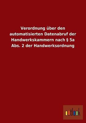 Verordnung Uber Den Automatisierten Datenabruf Der Handwerkskammern Nach 5a ABS. 2 Der Handwerksordnung
