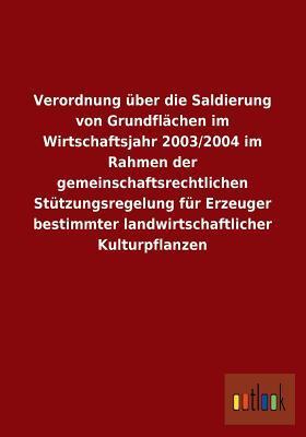 Verordnung Uber Die Saldierung Von Grundflachen Im Wirtschaftsjahr 2003/2004 Im Rahmen Der Gemeinschaftsrechtlichen Stutzungsregelung Fur Erzeuger Bes