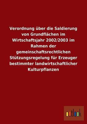 Verordnung Uber Die Saldierung Von Grundflachen Im Wirtschaftsjahr 2002/2003 Im Rahmen Der Gemeinschaftsrechtlichen Stutzungsregelung Fur Erzeuger Bes