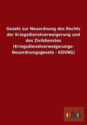 Gesetz Zur Neuordnung Des Rechts Der Kriegsdienstverweigerung Und Des Zivildienstes