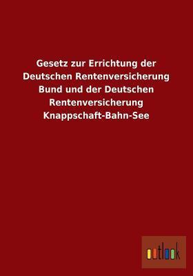 Gesetz Zur Errichtung Der Deutschen Rentenversicherung Bund Und Der Deutschen Rentenversicherung Knappschaft-Bahn-See