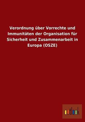 Verordnung Uber Vorrechte Und Immunitaten Der Organisation Fur Sicherheit Und Zusammenarbeit in Europa