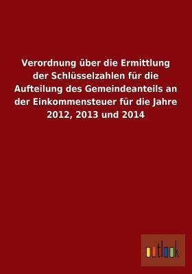 Verordnung Uber Die Ermittlung Der Schlusselzahlen Fur Die Aufteilung Des Gemeindeanteils an Der Einkommensteuer Fur Die Jahre 2012, 2013 Und 2014