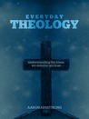 Everyday Theology: Understanding the Ideas We Assume Are True