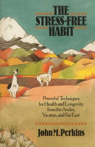 The Stress-free Habit: Powerful Techniques for Health & Longevity from the Andes, Yucatan & the Far East