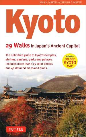 Kyoto, 29 Walks in Japan's Ancient Capital: The Definitive Guide to Kyoto's Temples, Shrines, Gardens and Palaces