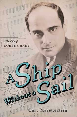Ebook A Ship Without A Sail: The Life of Lorenz Hart by Gary Marmorstein TXT!