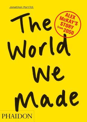 The world we made alex mckays story from 2050 by jonathon porritt 17899465 solutioingenieria Image collections