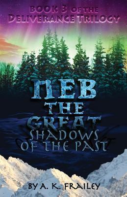 NEB the Great: Shadows of the Past (Deliverance Trilogy #3)