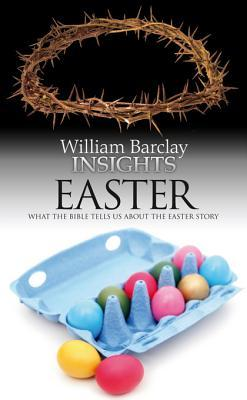 Insights: Easter: What the Bible Tells Us about the Easter Story