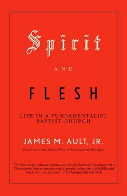 Spirit and Flesh: Life in a Fundamentalist Baptist Church