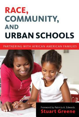 Race, Community, and Urban Schools: Partnering with African American Families