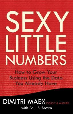 Ebook Sexy Little Numbers: How to Grow Your Business Using the Data You Already Have by Dimitri Maex PDF!