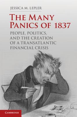 The Many Panics of 1837: People, Politics, and the Creation of a Transatlantic Financial Crisis