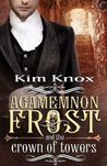Agamemnon Frost and the Crown of Towers (Agamemnon Frost, #3)