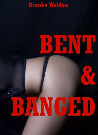 Bent and Banged: Five Hardcore Rough Sex Erotica Stories