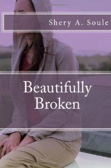 Beautifully Broken by Shery A. Soule