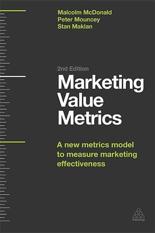 Marketing Value Metrics: A New Metrics Model to Measure Marketing Effectiveness
