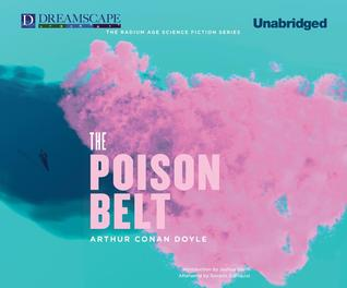 "The Poison Belt: Being an account of another adventure of Prof. George E. Challenger, Lord John Roxton, Prof. Summerlee, and Mr. E. D. Malone, the discoverers of ""The Lost World"""