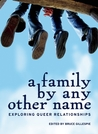 A Family by Any Other Name: Exploring Queer Relationships