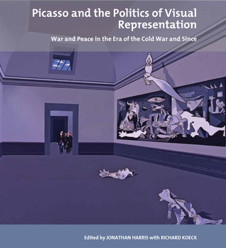 Picasso and the Politics of Visual Representation: War and Peace in the Era of the Cold War and Since