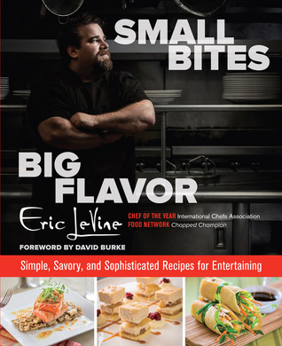 Small Bites Big Flavor: Simple, Savory, and Sophisticated Recipes for Entertaining