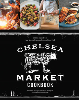 Chelsea market cookbook 100 recipes from new yorks premier indoor 17290277 forumfinder Image collections