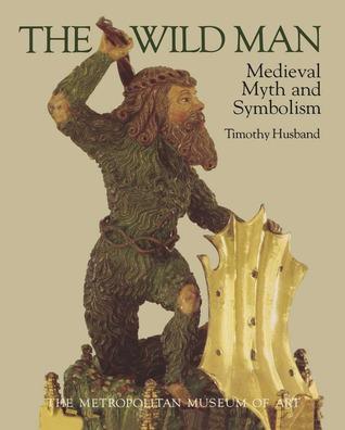 The Wild Man: Medieval Myth and Symbolism